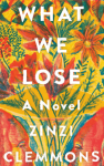What We Lose: A Novel - Zinzi Clemmons