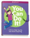 You Can Do It!: A Kit to Help You Do Just about Anything [With Stickers for Rewarding Small Successes and 6 Smart Cards to Keep You Going & Feeling St - American Girl