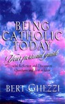 Being Catholic Today: Your Personal Guide : With Questions for Reflection or Discussion and Action Ideas - Bert Ghezzi