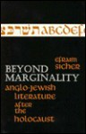Beyond Marginality: Anglo-Jewish Literature After the Holocaust - Efraim Sicher