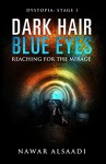 Dark Hair Blue Eyes: Reaching for the Mirage (Dystopia: Four Stages of Hell Book 1) - Nawar Alsaadi, Ida Jansson