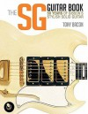The SG Guitar Book: 50 Years of Gibson's Stylish Solid Guitar - Tony Bacon