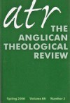 ATR The Anglican Theological Review, Volume 88, Number 2, Spring 2006 - Terry Brown, Deirdre McCloskey, David Neelands, Joy Ann McDougall, Bettie Anne Doebler, Elizabeth Lavers, Mary Kenman Herbert, Robert Herrick, Grant LeMarquand, Michael Wyatt, Ellen K. Wondra