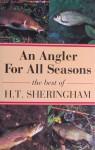 An Angler for All Seasons: The Best of H.T.Sheringham - Hugh Tempest Sheringham, Tom Fort