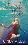 Stupid Love (Stupid in Love) (Volume 3) - Cindy Miles