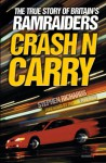 Crash n Carry: The True Story of Britain's Ramraiders - Stephen Richards
