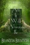 All It Will Always Be - Brandon Berntson