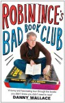 Robin Ince's Bad Book Club: One Man's Quest to Uncover the Books That Taste Forgot - Robin Ince