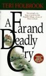 A Far and Deadly Cry - Teri Holbrook
