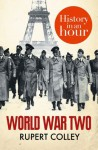 World War Two: History in an Hour - Rupert Colley, Jonathan Keeble