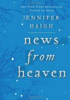 News from Heaven: The Bakerton Stories - Jennifer Haigh