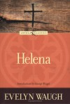 Helena (Loyola Classics) - Evelyn Waugh, George Weigel, Amy Welborn