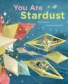 You Are Stardust - Elin Kelsey, Soyeon Kim