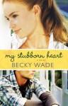 My Stubborn Heart - Becky Wade