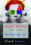 Anthology of Black Humor - André Breton, Mark Polizzotti