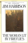 The Woman Lit By Fireflies - Jim Harrison