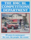 The Bmc/Bl Competitions Department 25 Years In Motor Sport, The Cars, The People, The Events - Bill Price
