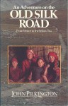 An Adventure On The Old Silk Road: From Venice To The Yellow Sea - John Pilkington