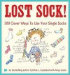 Lost Sock!: 200 Clever Ways to Use Your Single Socks - Cynthia L. Copeland, Anya Lewis
