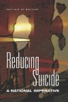 Reducing Suicide: A National Imperative - T. C. Pellmar, Board on Neuroscience and Behavioral Health, T. C. Pellmar