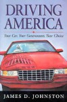 Driving America: Your Car, Your Government, Your Choice - James Johnston