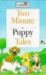 Two Minute Puppy Tales - Tony Bradman