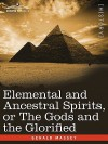 Elemental and Ancestral Spirits, or the Gods and the Glorified - Gerald Massey