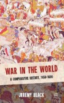 War in the World: A Comparative History, 1450-1600 - Jeremy Black