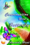 Conversations with a Butterfly - Amanda Hunt