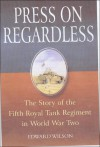 Press on Regardless: The Story of the Fifth Royal Tank Regiment in WWII - Edward Wilson