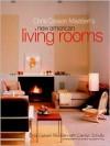 New American Living Rooms - Chris Casson Madden, Carolyn Schultz, Nancy Elizabeth Hill, Douglas Turshen
