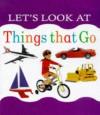 Let's Look at Things That Go (Let's Look Series) - Nicola Tuxworth