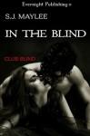 In the Blind (Club Blind #1) - S.J. Maylee