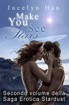 Make You See Stars (Secondo Volume Della Saga Erotica Stardust) (Italian Edition) - Jocelyn Han, Alice Arcoleo