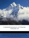 Correspondance Litt Raire Volume 10 (French Edition) - Meister Jacque 1744-1826, Friedrich Melchior Grimm, Maurice Tourneux