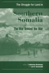 The Struggle for Land in Southern Somalia: The War Behind the War - Catherine Besteman