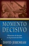 Momento Decisivo: Momentos De Decision En La Presencia De Dios (Spanish Edition) - David Jeremiah