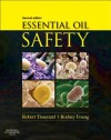Essential Oil Safety: A Guide for Health Care Professionals-, 2e - Robert Tisserand