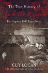 The True History of Jack the Ripper: The Forgotten 1905 Ripper Novel - Guy Logan, Jan Bondeson