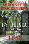 BY THE SEA, Book One: TESS - Antoinette Stockenberg