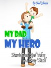 My Dad, MY HERO: How to Teach Real Values in a Crazy World - Chad Johnson