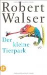Der kleine Tierpark (insel taschenbuch) - Robert Walser, Reto Sorg, Reto Sorg, Lucas Marco Gisi, Lucas Marco Gisi