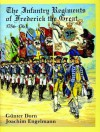 The Infantry Regiments of Frederick the Great 1756-1763 - Gunther Dorn, Joachim Engelmann