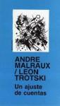 André Malraux/Leon Trotski - Un ajuste de cuentas - Leon Trotsky, André Malraux