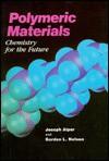 Polymeric Materials: Chemistry for the Future - Joseph Alper, Gordon L. Nelson
