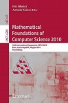 Mathematical Foundations Of Computer Science 2010: 35th International Symposium, Mfcs 2010, Brno, Czech Republic, August 23 27, 2010, Proceedings ... Computer Science And General Issues) - Petr Hlineny, Antonin Kucera