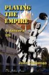 Playing the Empire - A Dancer's Life - John Chapman