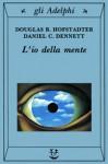 L'io della mente: Fantasie e riflessioni sul sé e sull'anima - Daniel C. Dennett, Douglas R. Hofstadter, Giuseppe Trautteur, Giuseppe Longo