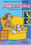 Catherine Finds Her Courage (Growing Up Happy) - Lawrence E. Shapiro