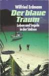 Der blaue Traum : Leben und Segeln in der Südsee (Ullstein-Buch / maritim Nr. 20568) - Wilfried Erdmann